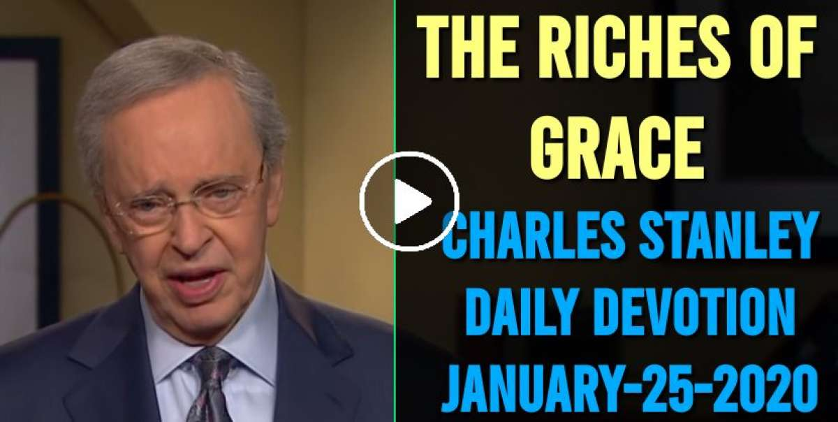 The Riches of Grace - Charles Stanley Daily Devotion (January-25-2020)