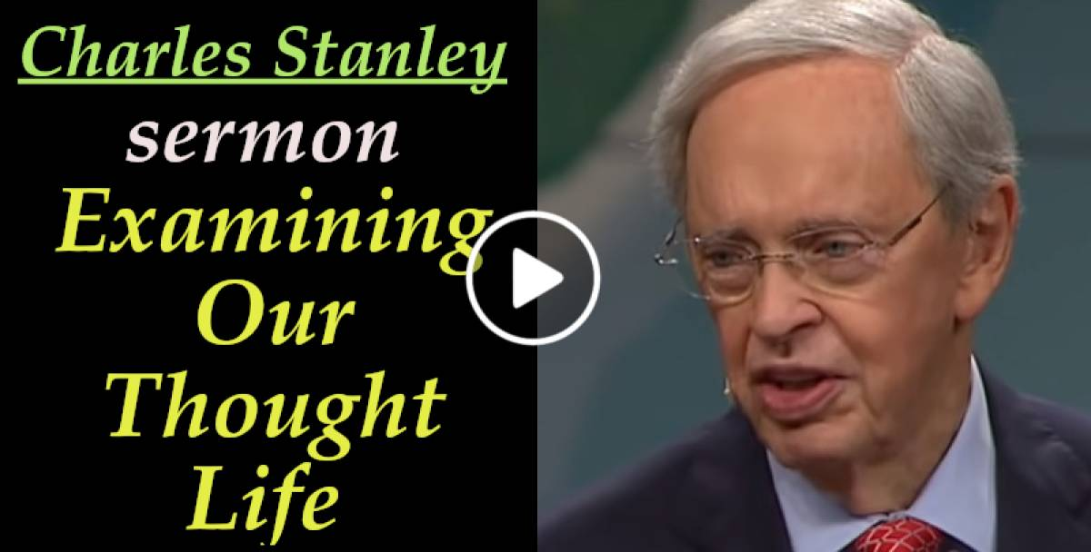 Charles Stanley Weekly Saturday sermon February-09-2019 - Examining Our Thought Life