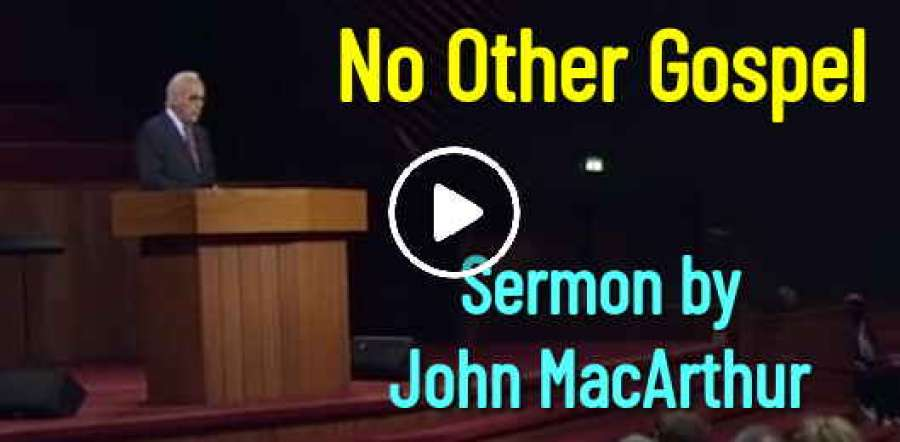 No Other Gospel - John MacArthur (May-17-2019)