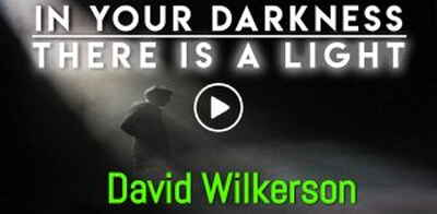 In Your Darkness There is a Light - Motivation - David Wilkerson