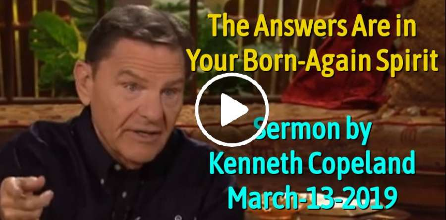 The Answers Are in Your Born-Again Spirit - Kenneth Copeland (March-13-2019)