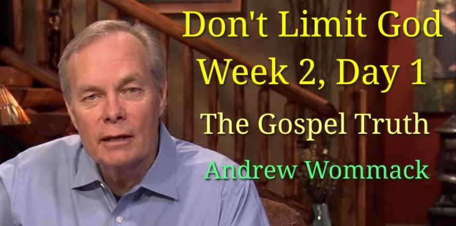 Don't Limit God - Week 2, Day 1 - The Gospel Truth - Andrew Wommack
