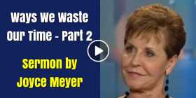 Ways We Waste Our Time - Part 2 - Joyce Meyer