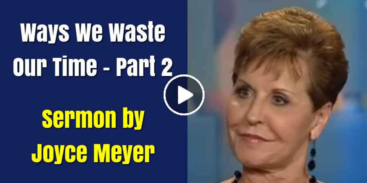 Ways We Waste Our Time - Joyce Meyer (December-20-2018)