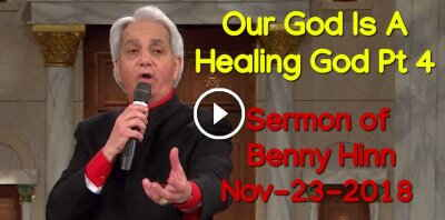 Our God Is A Healing God Pt 4 - Benny Hinn (November-23-2018)