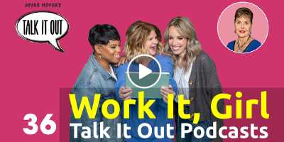 Work It, Girl | Talk It Out Podcasts - Joyce Meyer Ministries (July-07-2020)