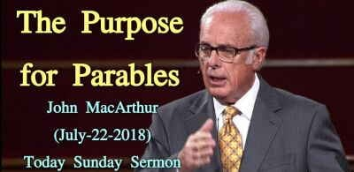 The Purpose for Parables - John MacArthur (July-22-2018)Sunday Sermon