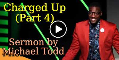 Charged Up (Part 4) - Michael Todd (April-13-2019)