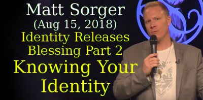 Matt Sorger (Aug 15, 2018) - Identity Releases Blessing Part 2 - Knowing Your Identity
