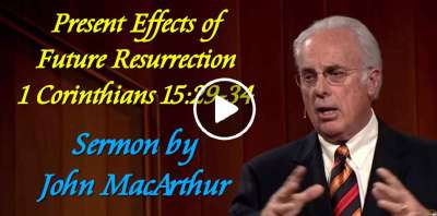 Present Effects of Future Resurrection (1 Corinthians 15:29-34) - John MacArthur (May-13-2019)