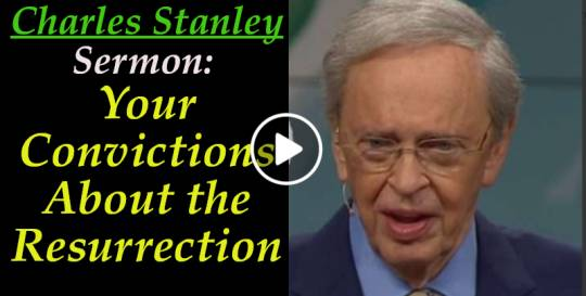 Your Convictions About the Resurrection – Charles Stanley (April-21-2019)