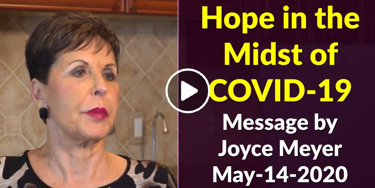 Hope in the Midst of COVID-19 - Joyce Meyer (May-14-2020)