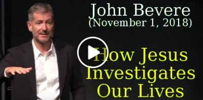 John Bevere (November 1, 2018) - How Jesus Investigates Our Lives