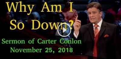 November 25, 2018 - Pastor Carter Conlon - Why Am I So Down?