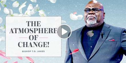 The Atmosphere of Change - TD Jakes sermons (January-01-2020)