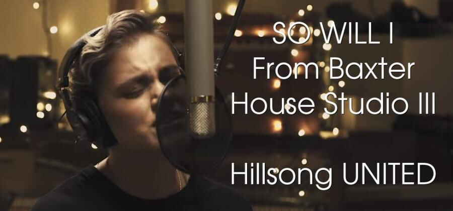 SO WILL I - From Baxter House Studio III - Hillsong UNITED