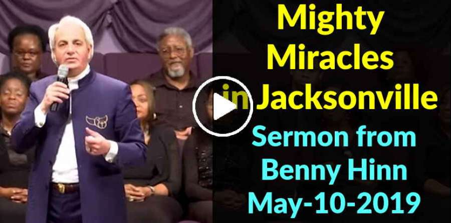 Mighty Miracles in Jacksonville -Sermon from Benny Hinn (May-10-2019)