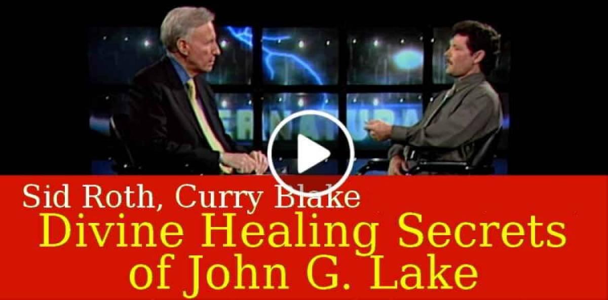 Sid Roth, Curry Blake (November-16-2018) - Divine Healing Secrets of John  G  Lake