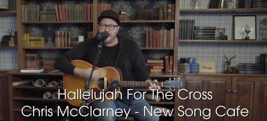 Hallelujah For The Cross - Chris McClarney - New Song Cafe