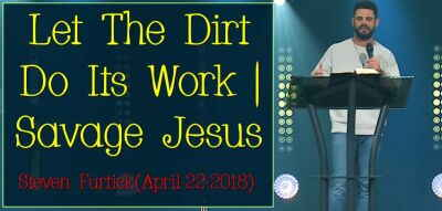 Let The Dirt Do Its Work | Savage Jesus | Pastor Steven Furtick - Sunday Sermon (April-22-2018)