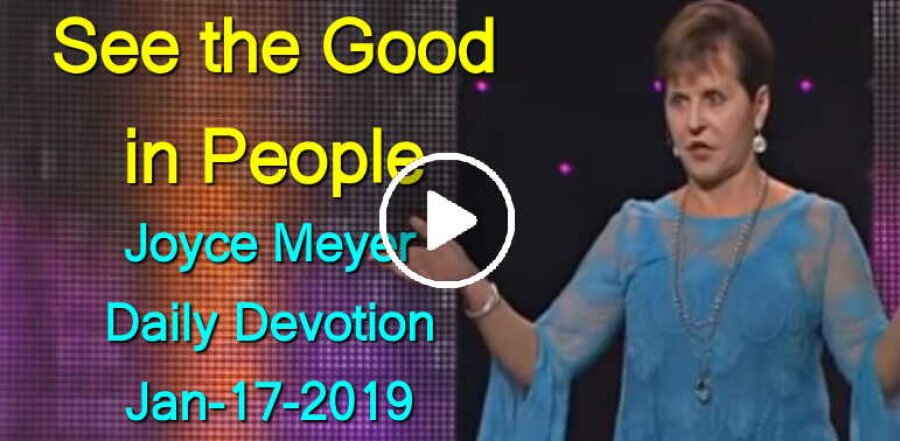 See the Good in People - Joyce Meyer Daily Devotion (January-17-2019)