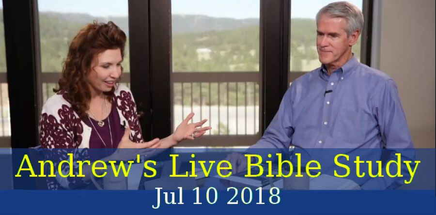 Andrew Wommack Minitries (Jul 10 2018)- Live Bible Study