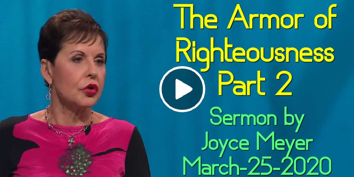 The Armor of Righteousness - Part 2 - Joyce Meyer (March-25-2020)