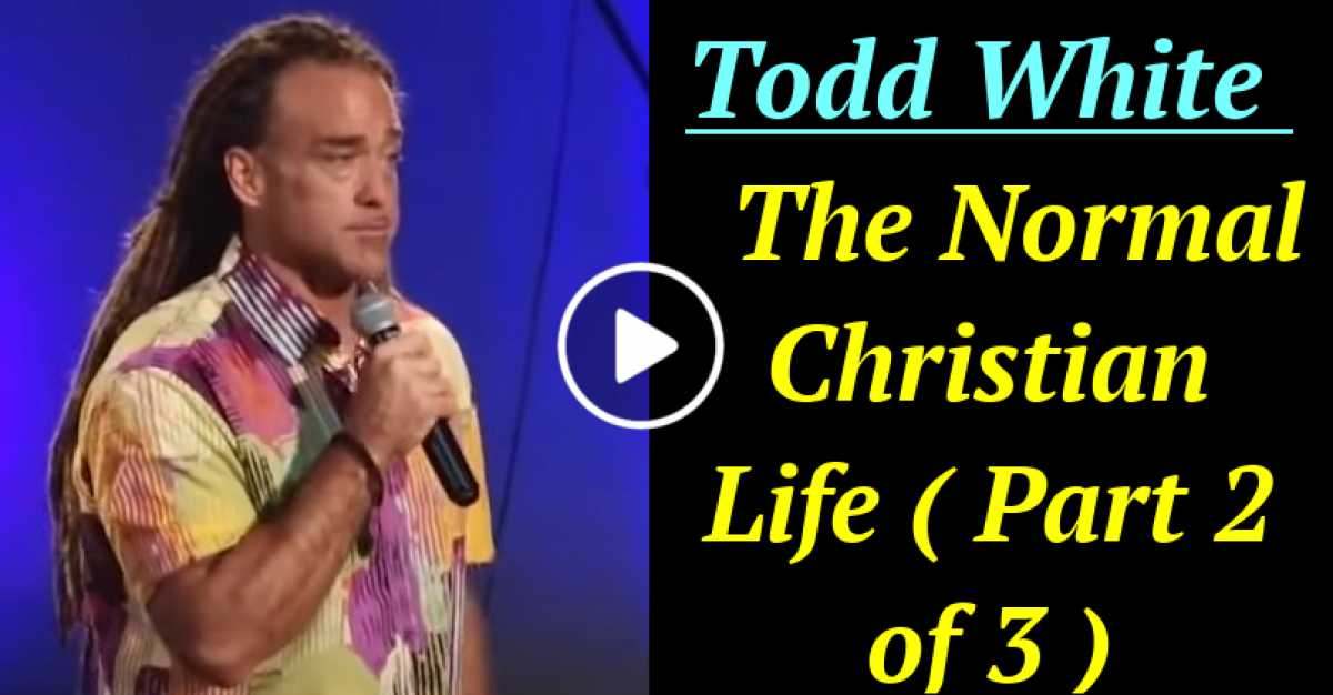 Todd White - The Normal Christian Life ( Part 2 of 3 ) (October-17-2020)