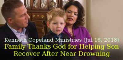 Kenneth Copeland Ministries (Jul 16, 2018) - Family Thanks God for Helping Son Recover After Near Drowning