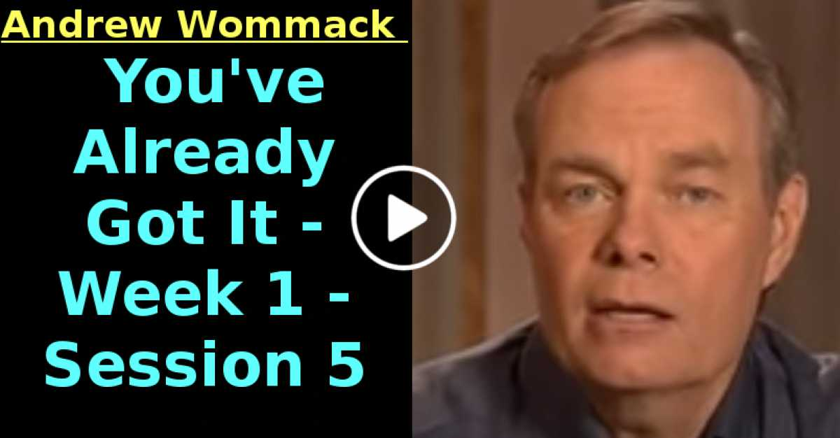 Andrew Wommack: You've Already Got It - Week 1 - Session 5 (July-25-2020)