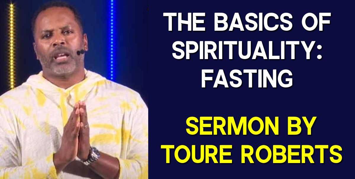 The Basics of Spirituality: Fasting - Touré Roberts (September-07-2020)