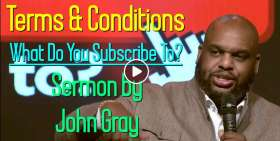 Terms & Conditions - What Do You Subscribe To? | Pastor John Gray (November-12-2019)