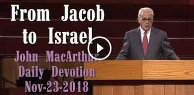 From Jacob to Israel - John MacArthur Daily Devotion (November-23-2018)