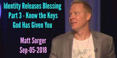 Identity Releases Blessing Part 3 - Know the Keys God Has Given You - Matt Sorger (September-05-2018)
