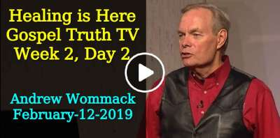 Healing is Here - Gospel Truth TV - Week 2, Day 2 - Andrew Wommack (February-12-2019)