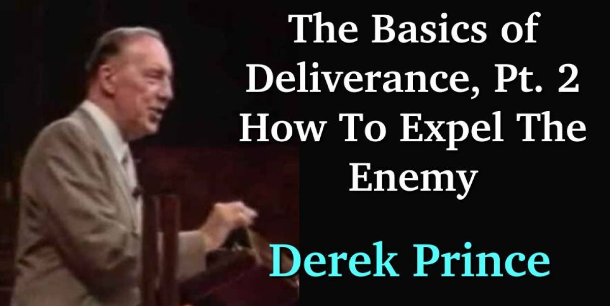 Derek Prince - The Basics of Deliverance, Pt. 2 - How To Expel The Enemy