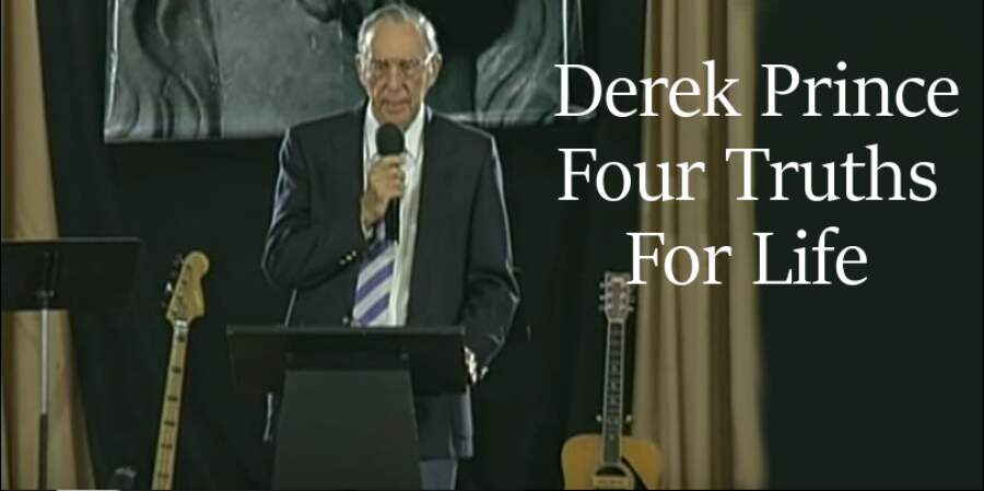 Four Truths For Life -  Derek Prince