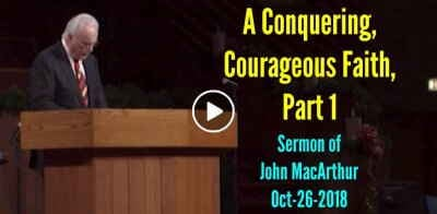 A Conquering, Courageous Faith, Part 1 - John MacArthur (October-26-2018)