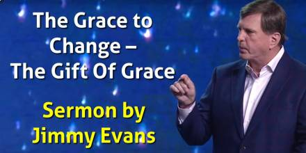 The Grace to Change – The Gift Of Grace - Jimmy Evans (July-29-2019)