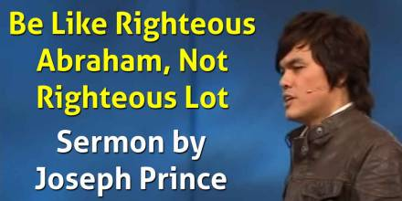 Be Like Righteous Abraham, Not Righteous Lot - Joseph Prince (23 January 2011)