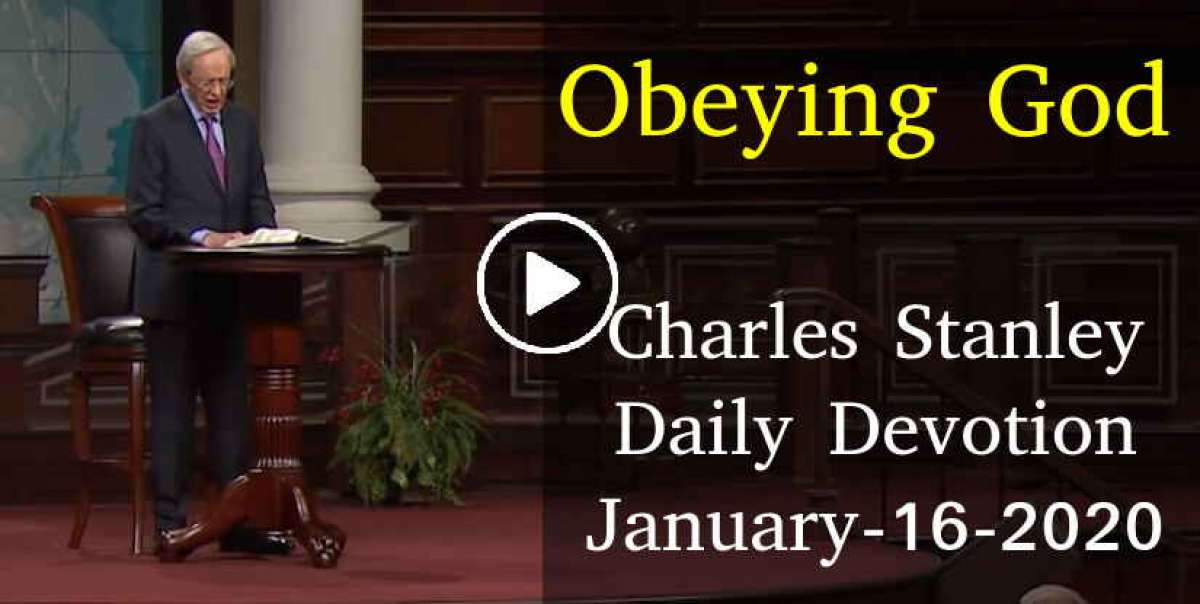 Obeying God - Charles Stanley Daily Devotion (January-16-2020)