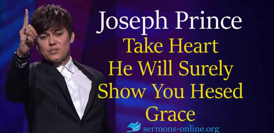 Take Heart—He Will Surely Show You Hesed Grace, 28 Jan 2018 - Joseph Prince