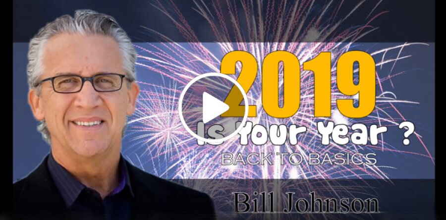 "Bill Johnson (December 31, 2018 ) - ""2019 IS YOUR YEAR ? "" Podcast"