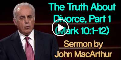 The Truth About Divorce, Part 1 (Mark 10:1-12) - John MacArthur (May-10-2019)