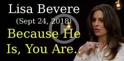 Lisa Bevere (Sept 24, 2018) - Because He Is, You Are..