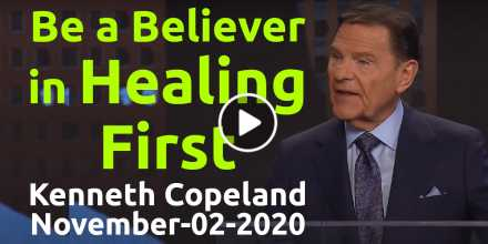 Be a Believer in Healing First - Kenneth Copeland (November-02-2020)