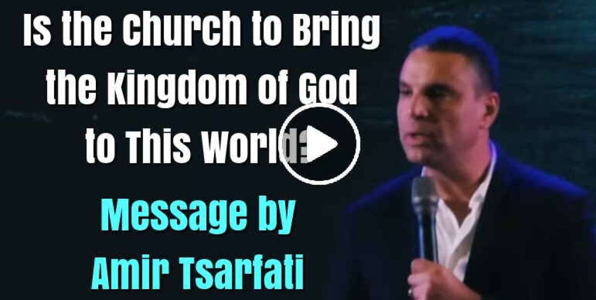Amir Tsarfati - Is the Church to Bring the Kingdom of God to This World? (March-28-2020)