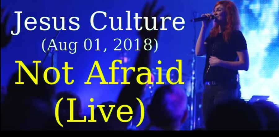 Jesus Culture (Aug 01, 2018) - Not Afraid (Live)