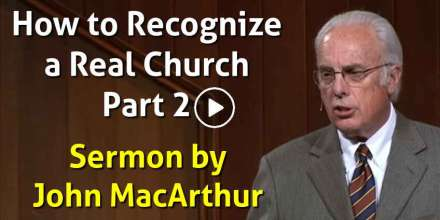 How to Recognize a Real Church, Part 2 (Selected Scriptures) John MacArthur (December-12-2019)