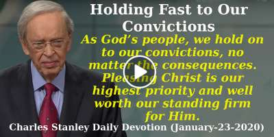 Holding Fast to Our Convictions - Charles Stanley Daily Devotion (January-23-2020)
